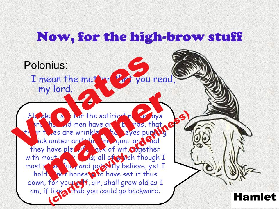 English 306A; Harris 79 Slanders, sir; for the satirical rogue says here that old men have grey beards, that their faces are wrinkled, their eyes purg
