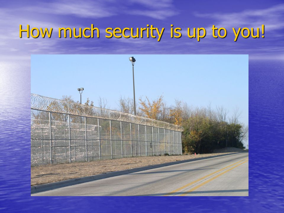 How much security is up to you!