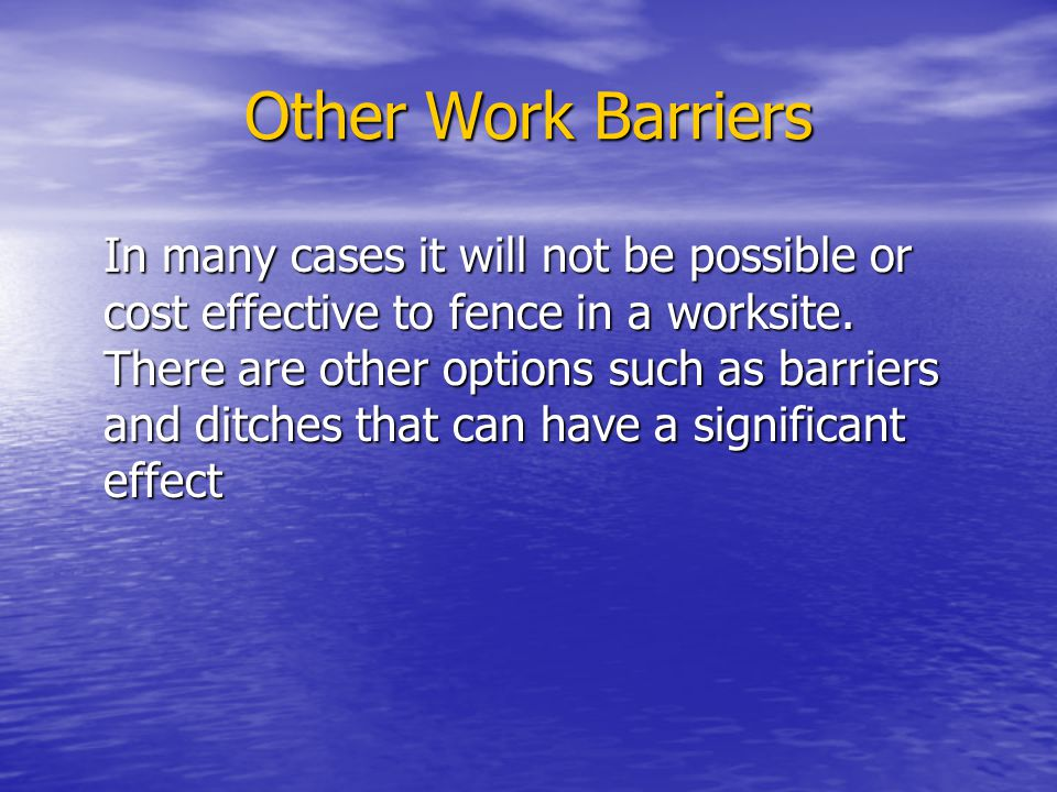 Other Work Barriers In many cases it will not be possible or cost effective to fence in a worksite.
