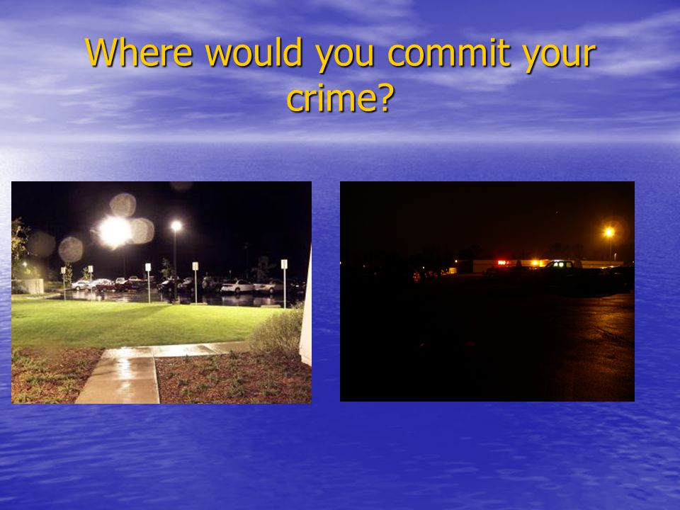 Where would you commit your crime?
