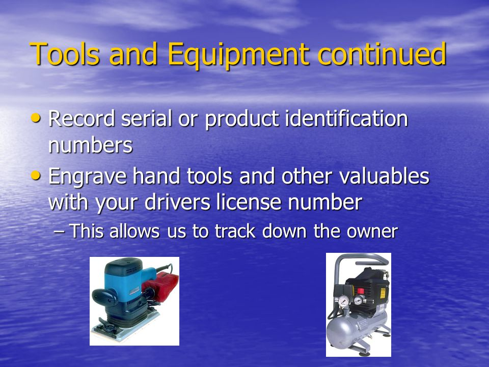 Tools and Equipment continued Record serial or product identification numbers Record serial or product identification numbers Engrave hand tools and o