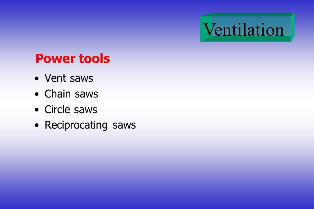 Ventilation Power tools Vent saws Chain saws Circle saws Reciprocating saws