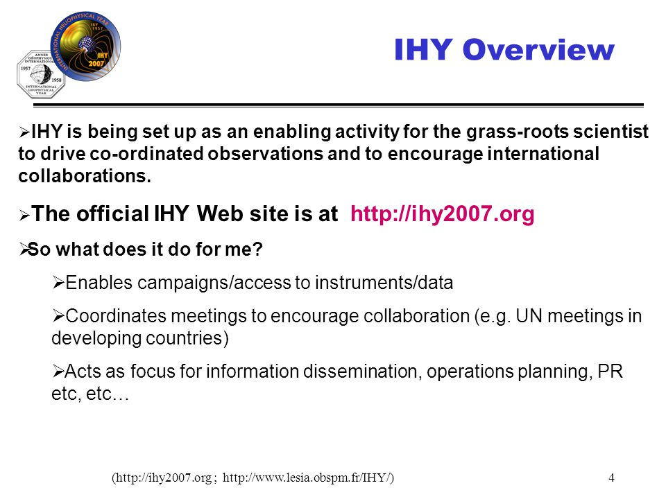 (http://ihy2007.org ; http://www.lesia.obspm.fr/IHY/)15 In Summary: Goals of IHY Europe a transmission belt, an adding machine, an amplifier Information about and promotion of the IHY activities Stimulate the creation of national/regional working teams Bring out the common scientific interests of all national/regional working teams Link with other European efforts (COST, SWWT, etc).