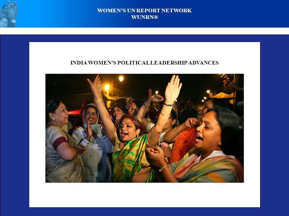 WOMENS UN REPORT NETWORK WUNRN® INDIA WOMEN'S POLITICAL LEADERSHIP ADVANCES