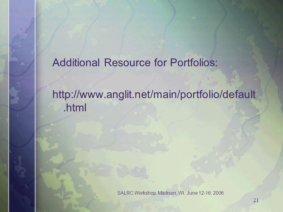SALRC Workshop, Madison, WI, June 12-16, 2006 21 Additional Resource for Portfolios: http://www.anglit.net/main/portfolio/default.html