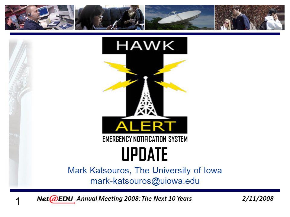 1 2/11/2008 Annual Meeting 2008: The Next 10 Years Mark Katsouros, The University of Iowa mark-katsouros@uiowa.edu EMERGENCY NOTIFICATION SYSTEM UPDAT