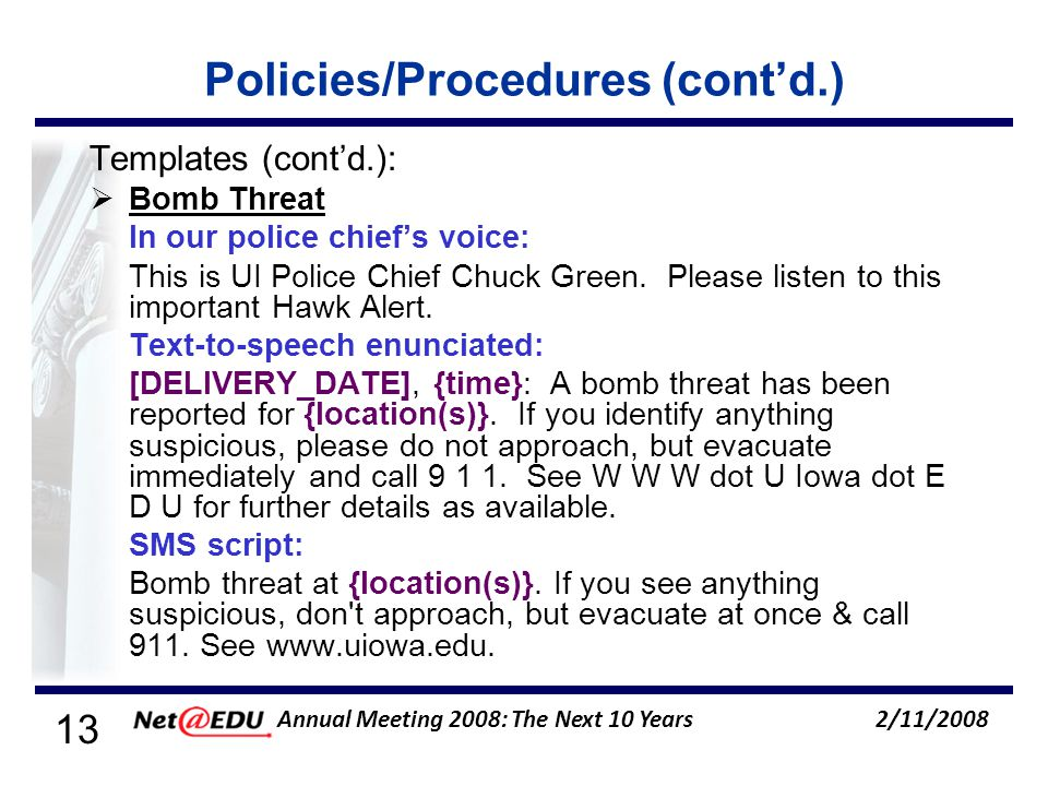 13 2/11/2008 Annual Meeting 2008: The Next 10 Years Policies/Procedures (contd.) Templates (contd.): Bomb Threat In our police chiefs voice: This is UI Police Chief Chuck Green.