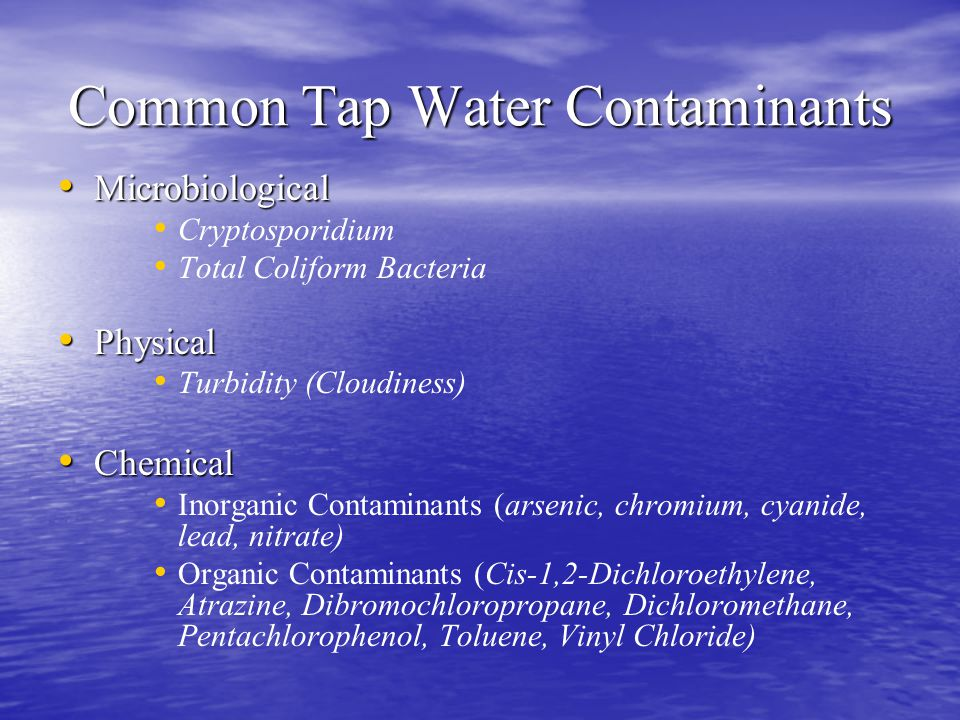 Common Tap Water Contaminants Microbiological Microbiological Cryptosporidium Total Coliform Bacteria Physical Physical Turbidity (Cloudiness) Chemica