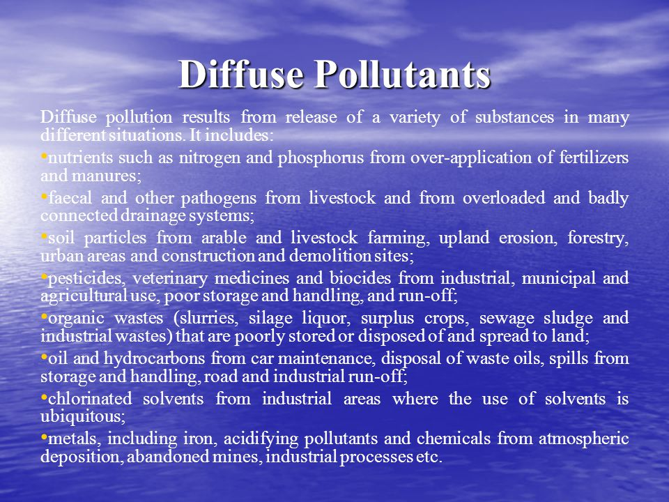 Diffuse Pollutants Diffuse pollution results from release of a variety of substances in many different situations. It includes: nutrients such as nitr