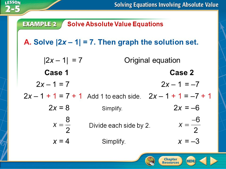 Example 2 Solve Absolute Value Equations A.Solve |2x – 1| = 7.
