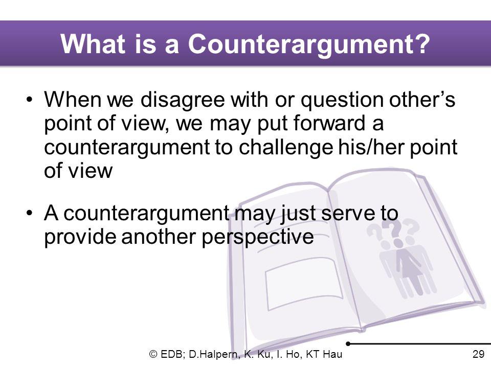 © EDB; D.Halpern, K. Ku, I. Ho, KT Hau 28 What is a Counterargument