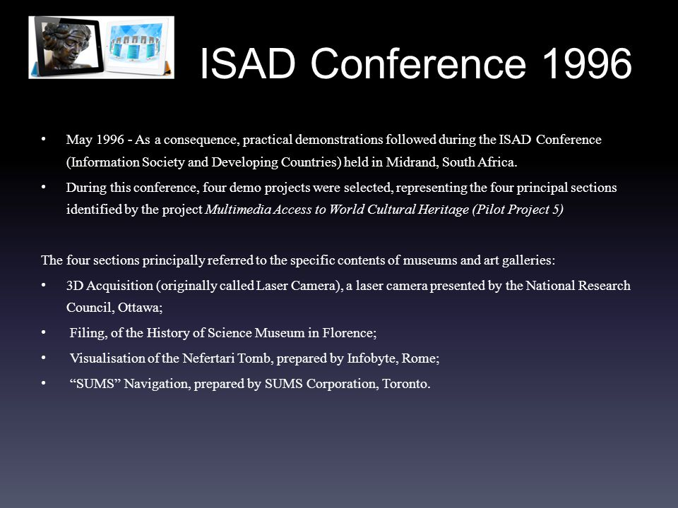 ISAD Conference 1996 May 1996 - As a consequence, practical demonstrations followed during the ISAD Conference (Information Society and Developing Countries) held in Midrand, South Africa.