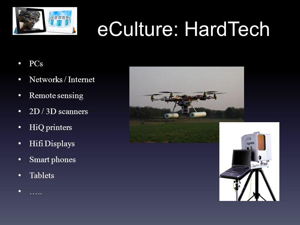 eCulture: HardTech PCs Networks / Internet Remote sensing 2D / 3D scanners HiQ printers Hifi Displays Smart phones Tablets …..