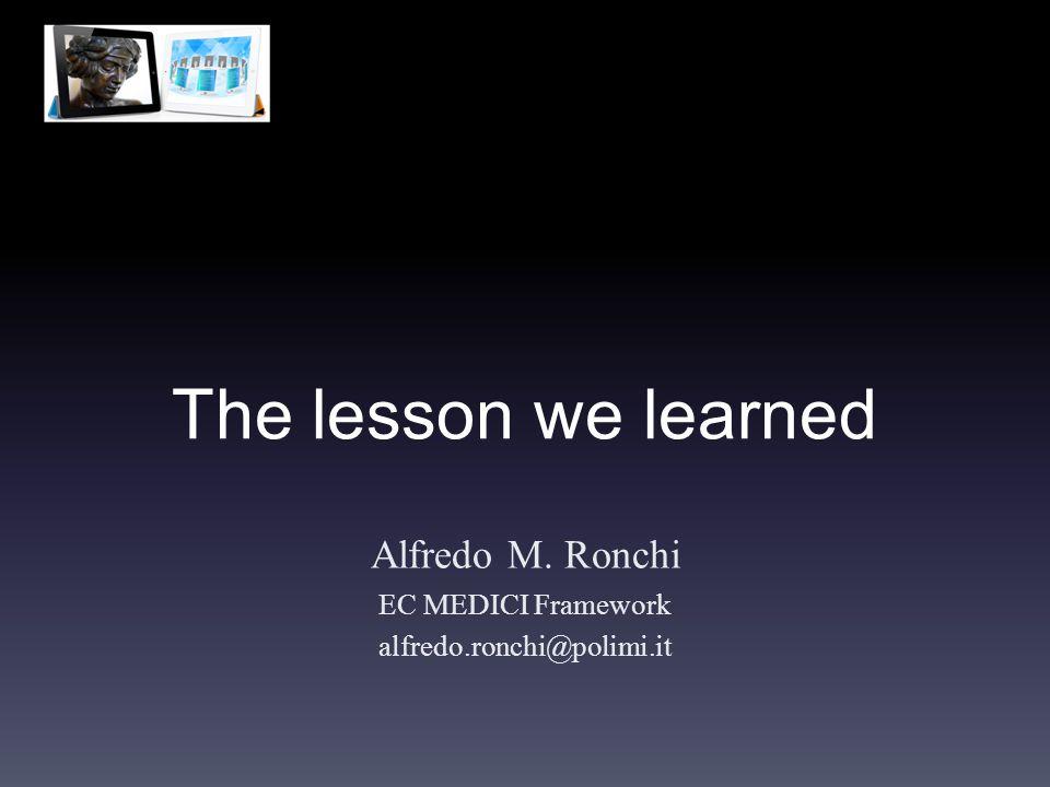 The lesson we learned Alfredo M. Ronchi EC MEDICI Framework alfredo.ronchi@polimi.it