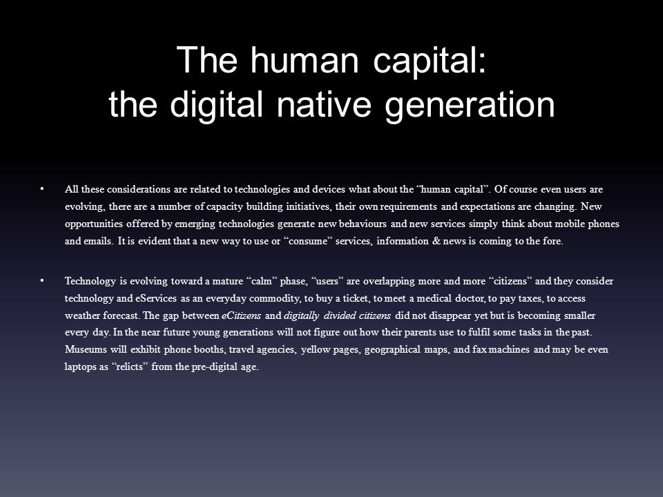 The human capital: the digital native generation All these considerations are related to technologies and devices what about the human capital.