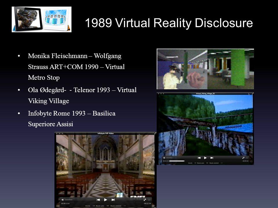 1989 Virtual Reality Disclosure Monika Fleischmann – Wolfgang Strauss ART+COM 1990 – Virtual Metro Stop Ola Ødegård- - Telenor 1993 – Virtual Viking Village Infobyte Rome 1993 – Basilica Superiore Assisi