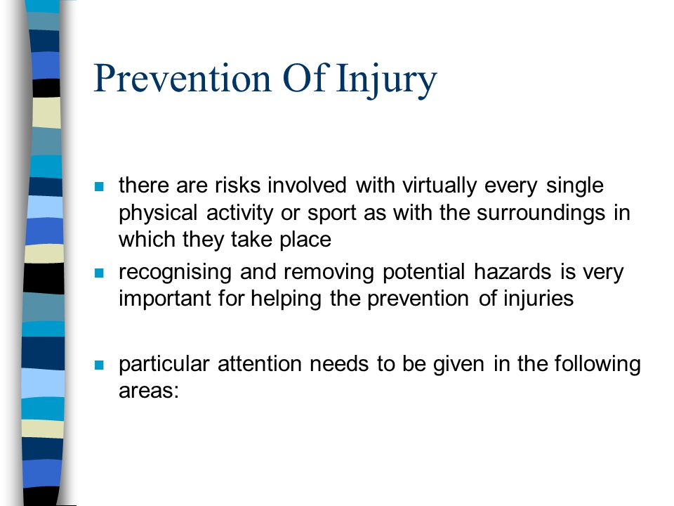 Prevention Of Injury n there are risks involved with virtually every single physical activity or sport as with the surroundings in which they take pla