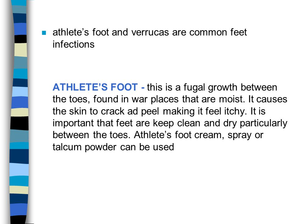 n athletes foot and verrucas are common feet infections ATHLETES FOOT - this is a fugal growth between the toes, found in war places that are moist. I