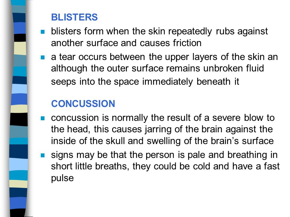 BLISTERS n blisters form when the skin repeatedly rubs against another surface and causes friction n a tear occurs between the upper layers of the ski