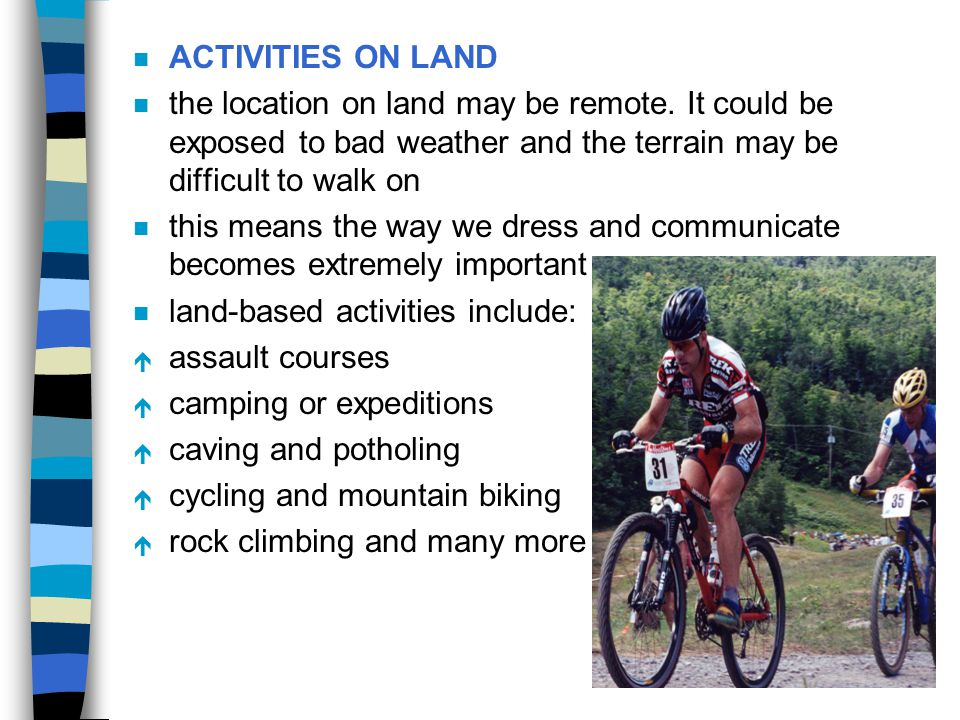 n ACTIVITIES ON LAND n the location on land may be remote. It could be exposed to bad weather and the terrain may be difficult to walk on n this means