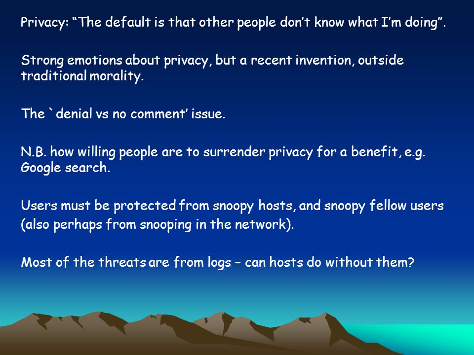 Privacy: The default is that other people dont know what Im doing.