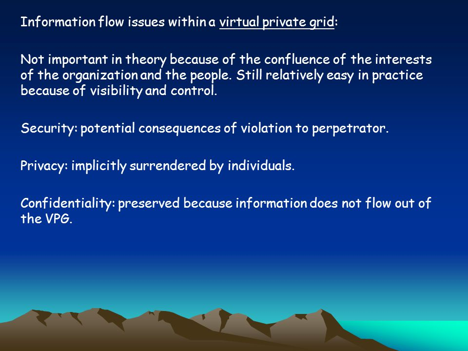 Information flow issues within a virtual private grid: Not important in theory because of the confluence of the interests of the organization and the people.