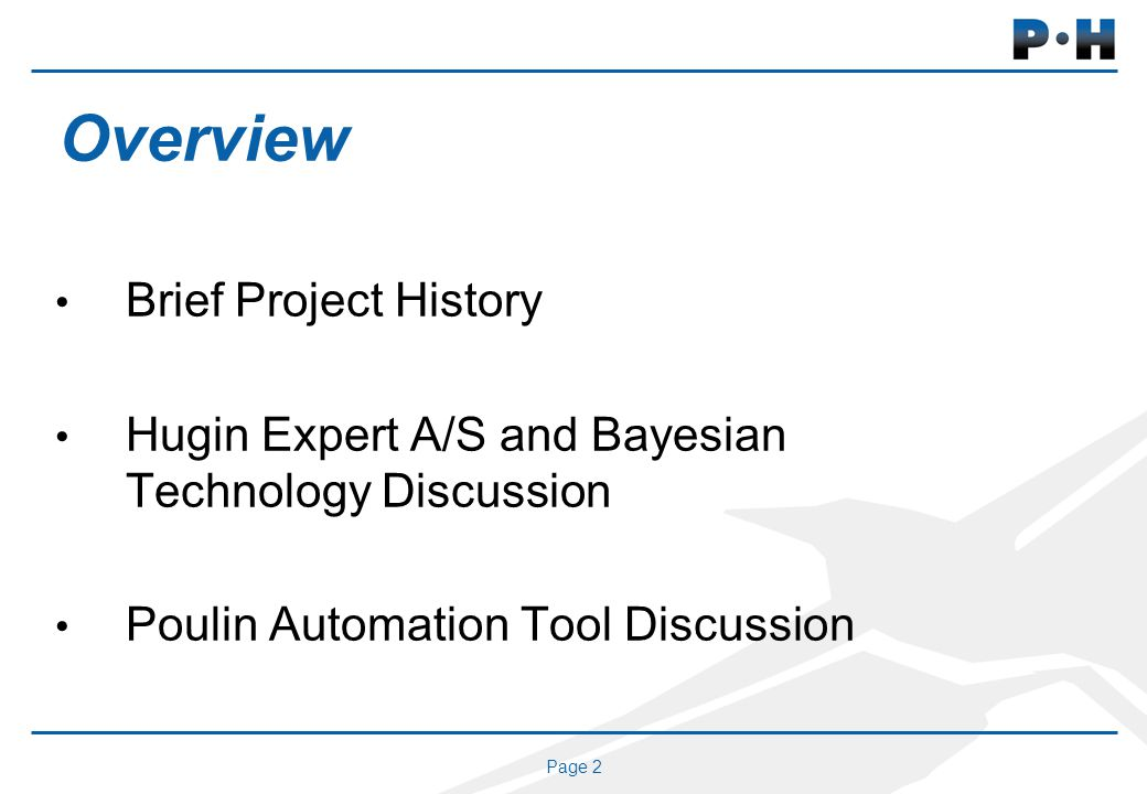 Page 2 Overview Brief Project History Hugin Expert A/S and Bayesian Technology Discussion Poulin Automation Tool Discussion