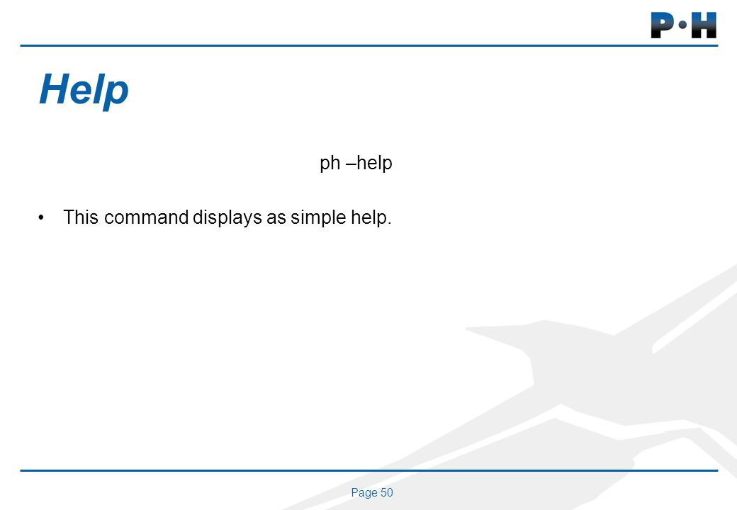 Page 50 Help ph –help This command displays as simple help.