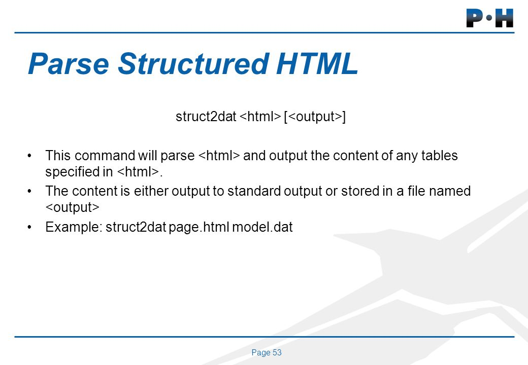 Page 53 Parse Structured HTML struct2dat [ ] This command will parse and output the content of any tables specified in. The content is either output t