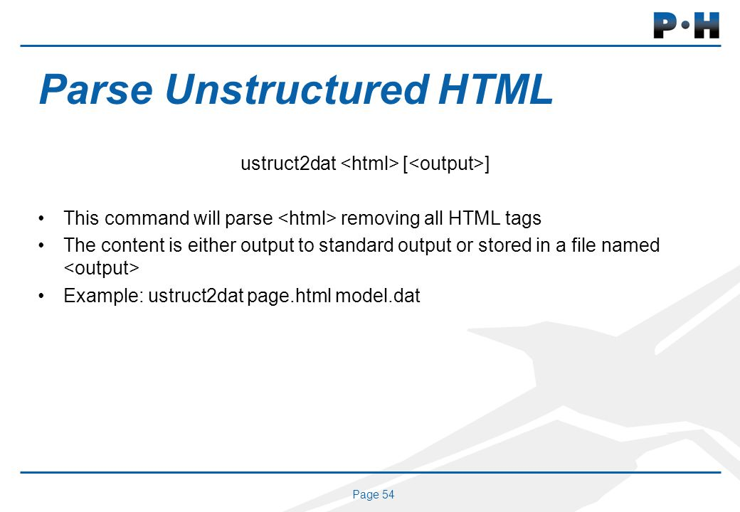 Page 54 Parse Unstructured HTML ustruct2dat [ ] This command will parse removing all HTML tags The content is either output to standard output or stor