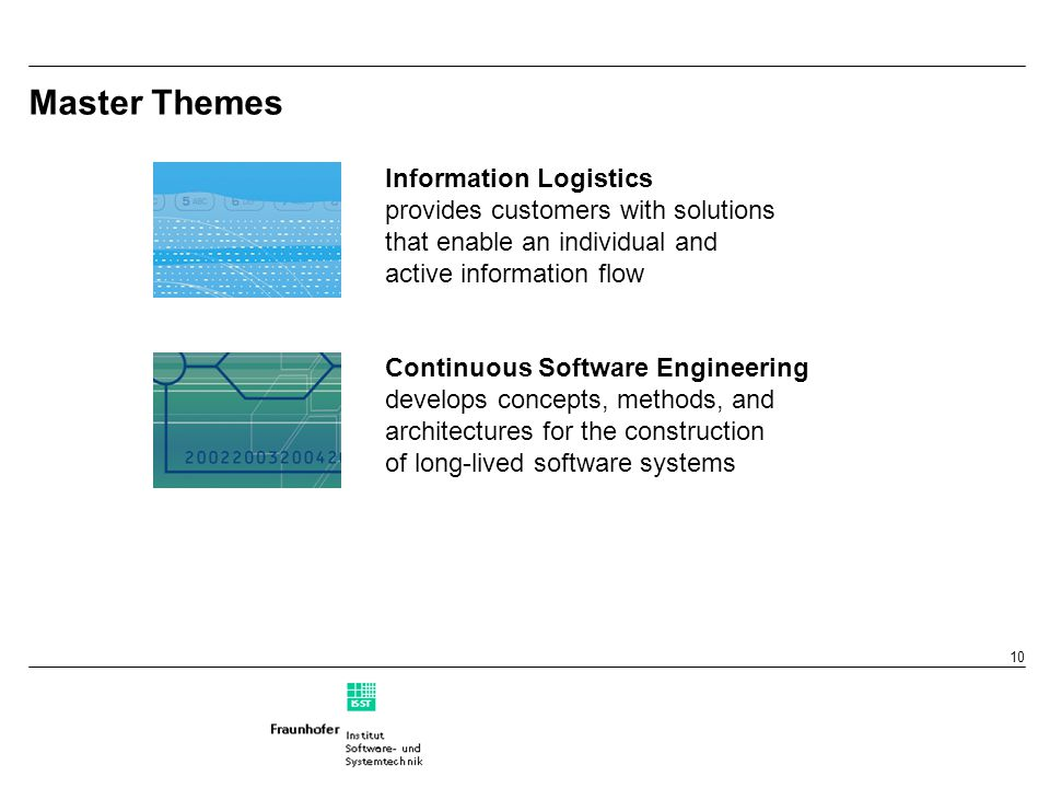 10 Master Themes Information Logistics provides customers with solutions that enable an individual and active information flow Continuous Software Eng