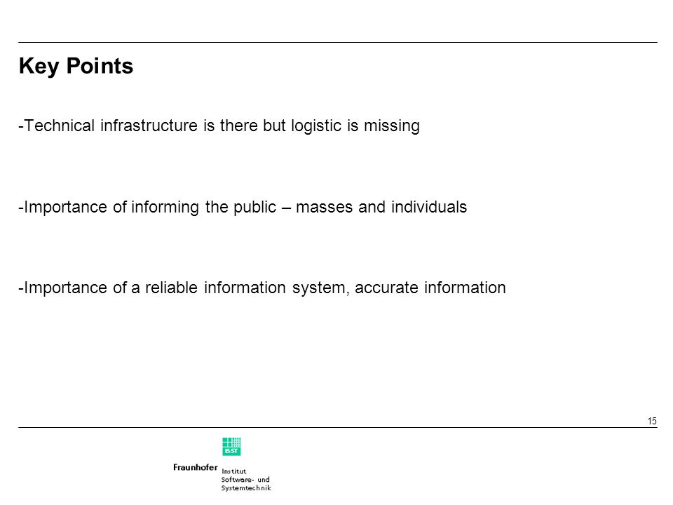 15 Key Points -Technical infrastructure is there but logistic is missing -Importance of informing the public – masses and individuals -Importance of a
