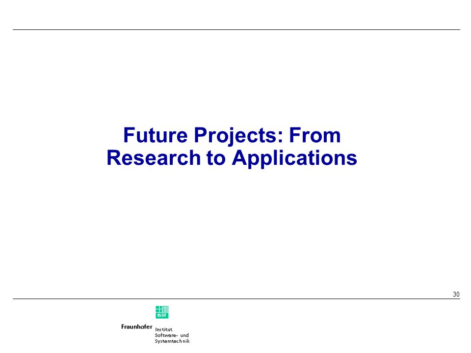 30 Future Projects: From Research to Applications