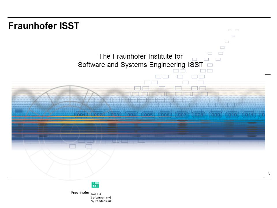 8 Fraunhofer ISST The Fraunhofer Institute for Software and Systems Engineering ISST