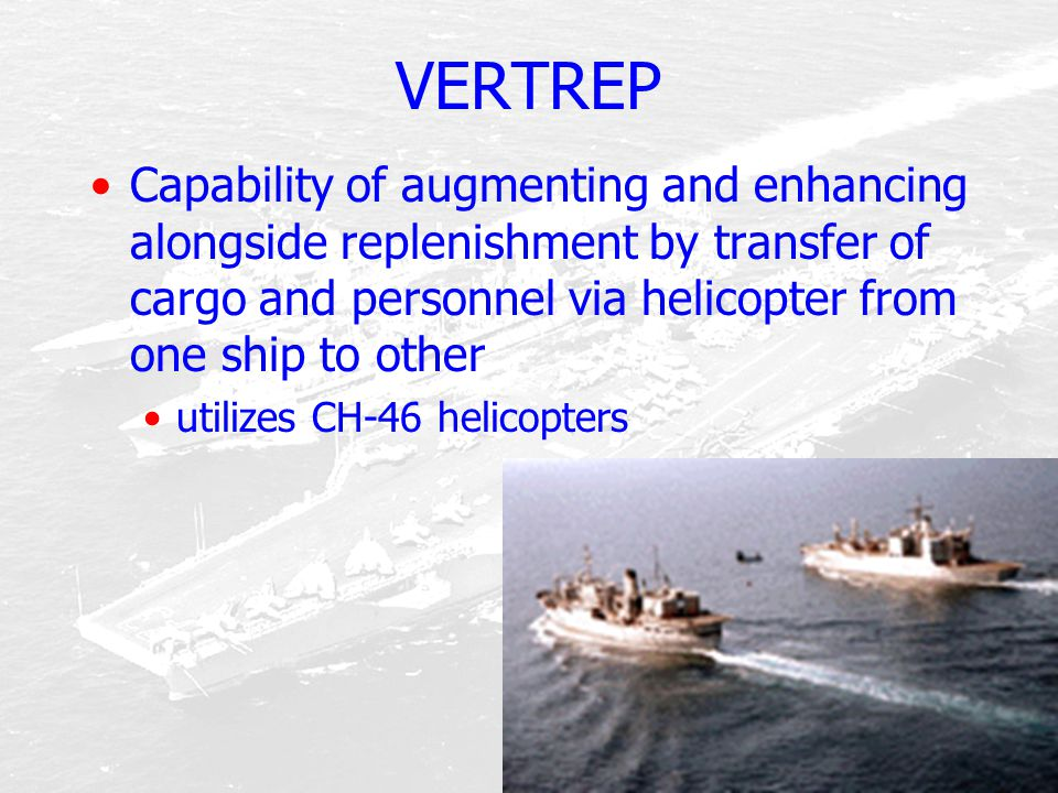 Capability of augmenting and enhancing alongside replenishment by transfer of cargo and personnel via helicopter from one ship to other utilizes CH-46