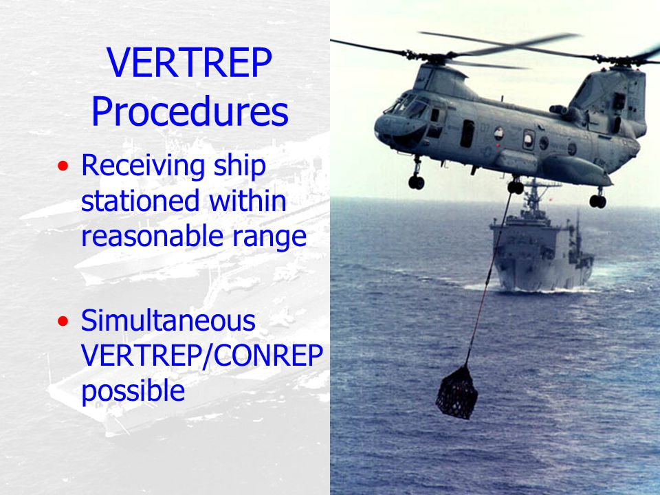 VERTREP Procedures Receiving ship stationed within reasonable range Simultaneous VERTREP/CONREP possible