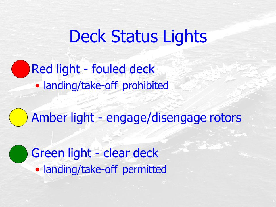 Deck Status Lights Red light - fouled deck landing/take-off prohibited Amber light - engage/disengage rotors Green light - clear deck landing/take-off
