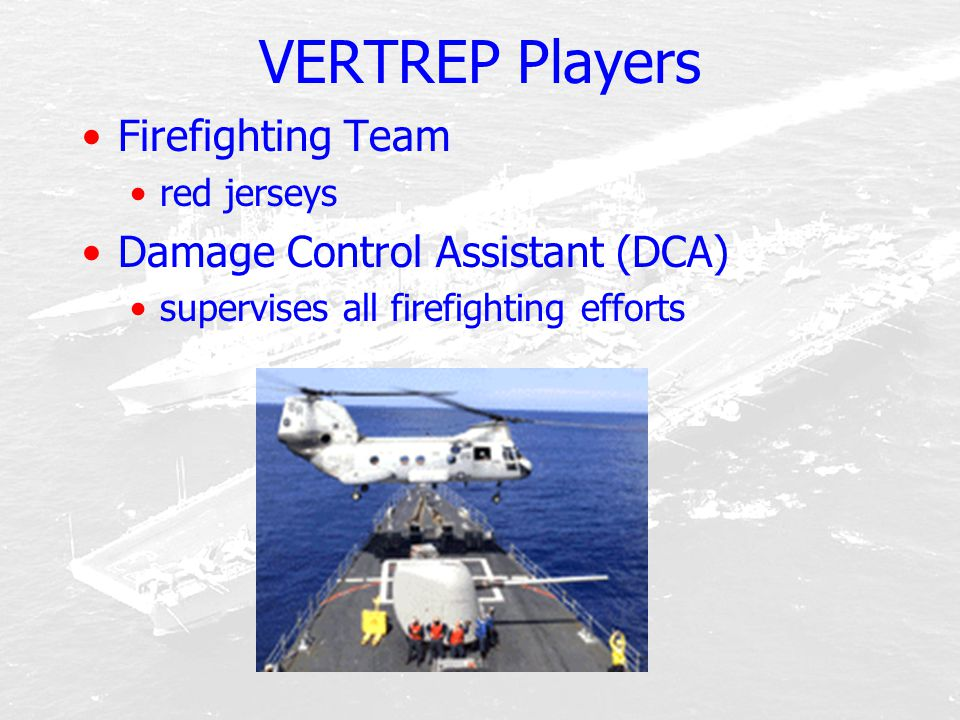 VERTREP Players Firefighting Team red jerseys Damage Control Assistant (DCA) supervises all firefighting efforts