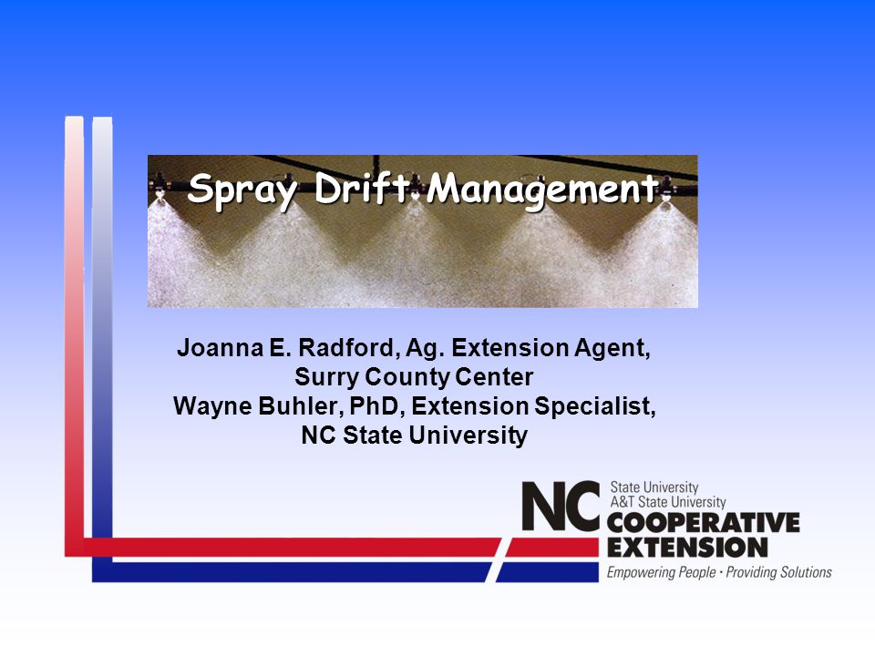 Joanna E. Radford, Ag. Extension Agent, Surry County Center Wayne Buhler, PhD, Extension Specialist, NC State University Spray Drift Management