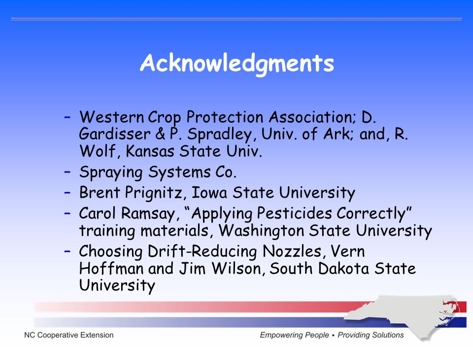 Acknowledgments –Western Crop Protection Association; D. Gardisser & P. Spradley, Univ. of Ark; and, R. Wolf, Kansas State Univ. –Spraying Systems Co.