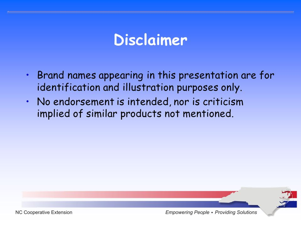 Disclaimer Brand names appearing in this presentation are for identification and illustration purposes only. No endorsement is intended, nor is critic