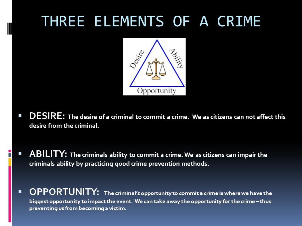 THREE ELEMENTS OF A CRIME DESIRE: The desire of a criminal to commit a crime.