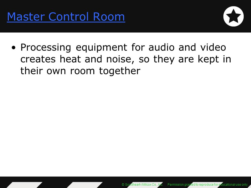 © Goodheart-Willcox Co., Inc. Permission granted to reproduce for educational use only. Master Control Room Processing equipment for audio and video c