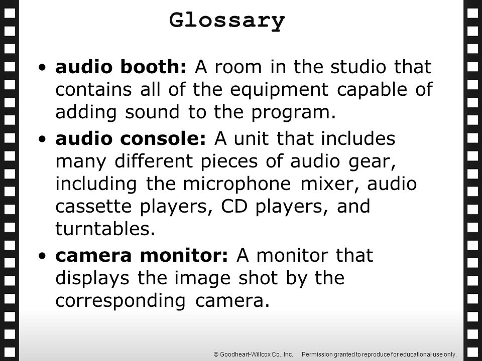 © Goodheart-Willcox Co., Inc. Permission granted to reproduce for educational use only. audio booth: A room in the studio that contains all of the equ