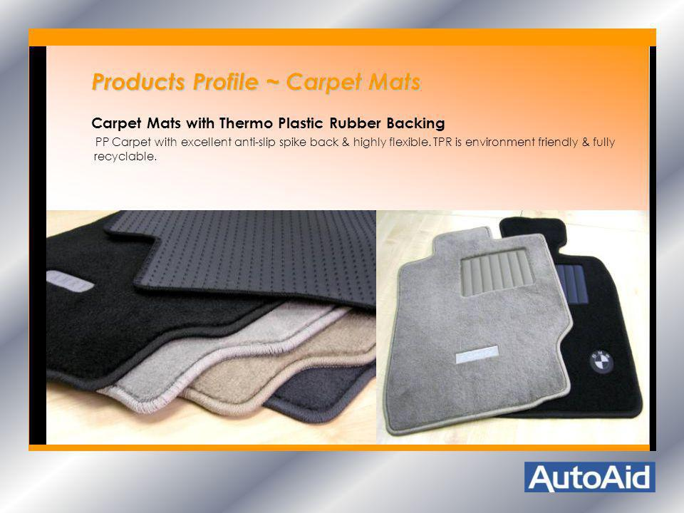 Products Profile ~ Carpet Mats Products Profile ~ Carpet Mats Carpet Mats with Thermo Plastic Rubber Backing PP Carpet with excellent anti-slip spike