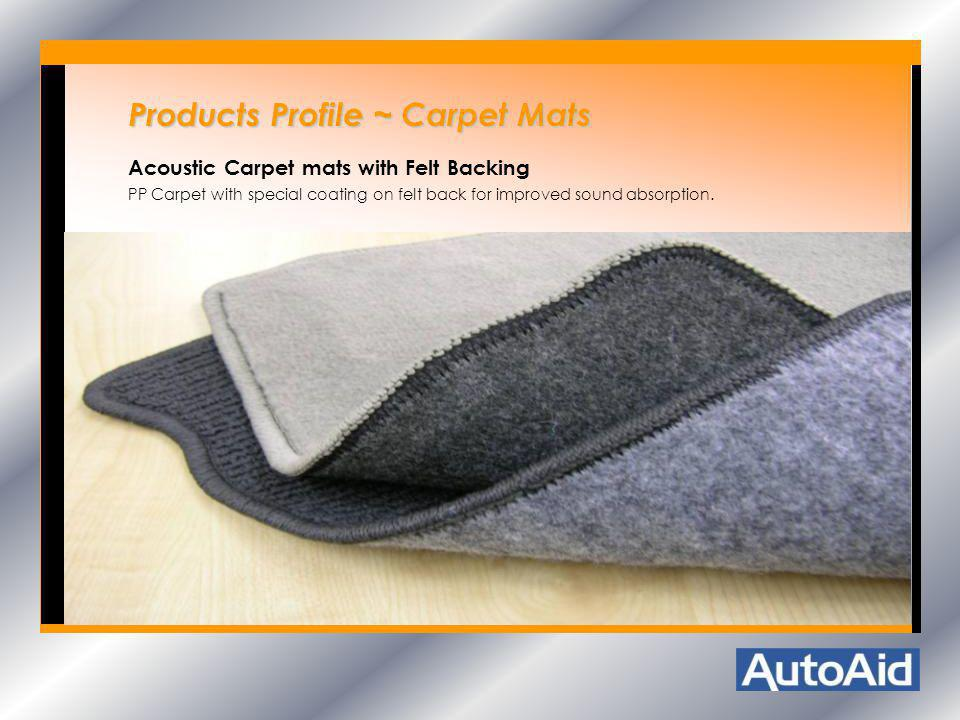 Products Profile ~ Carpet Mats Products Profile ~ Carpet Mats Acoustic Carpet mats with Felt Backing PP Carpet with special coating on felt back for i