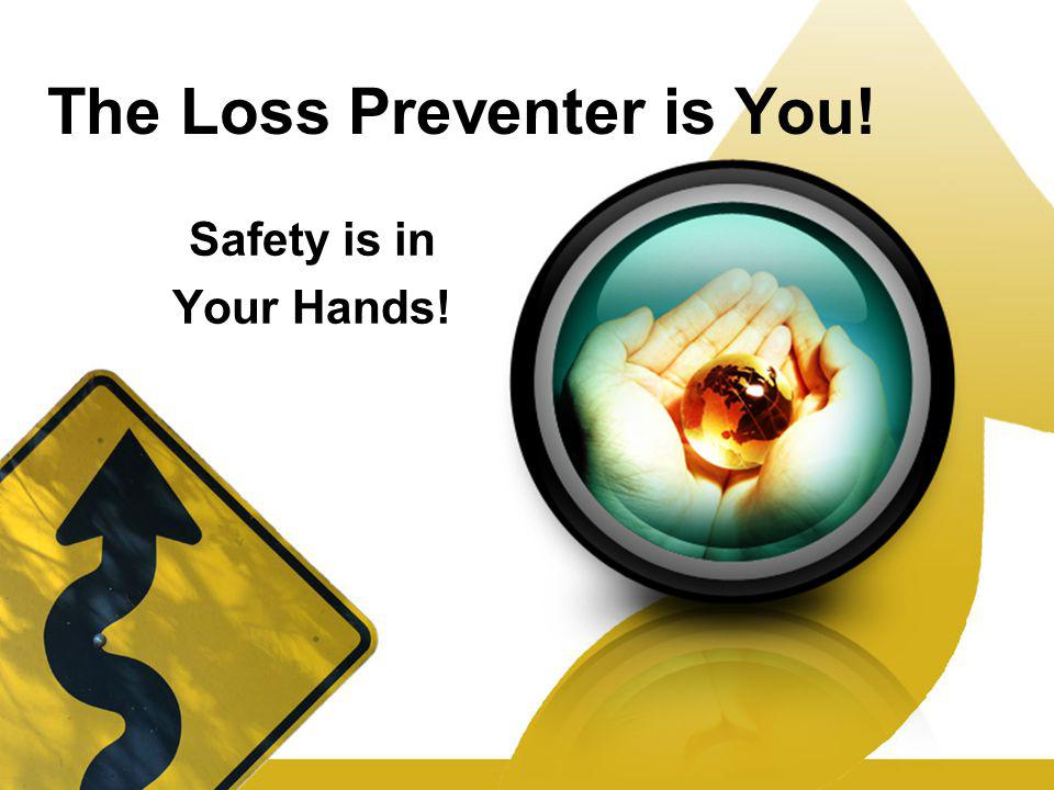 The Loss Preventer is You! Safety is in Your Hands!