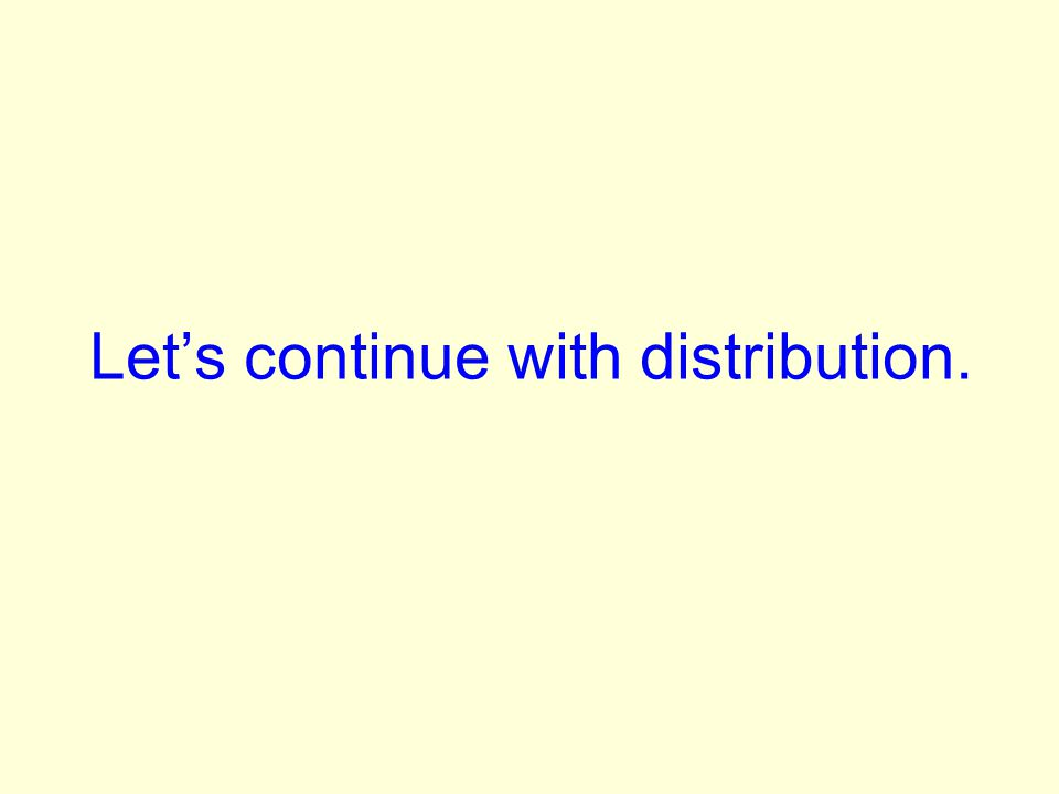 Lets continue with distribution.