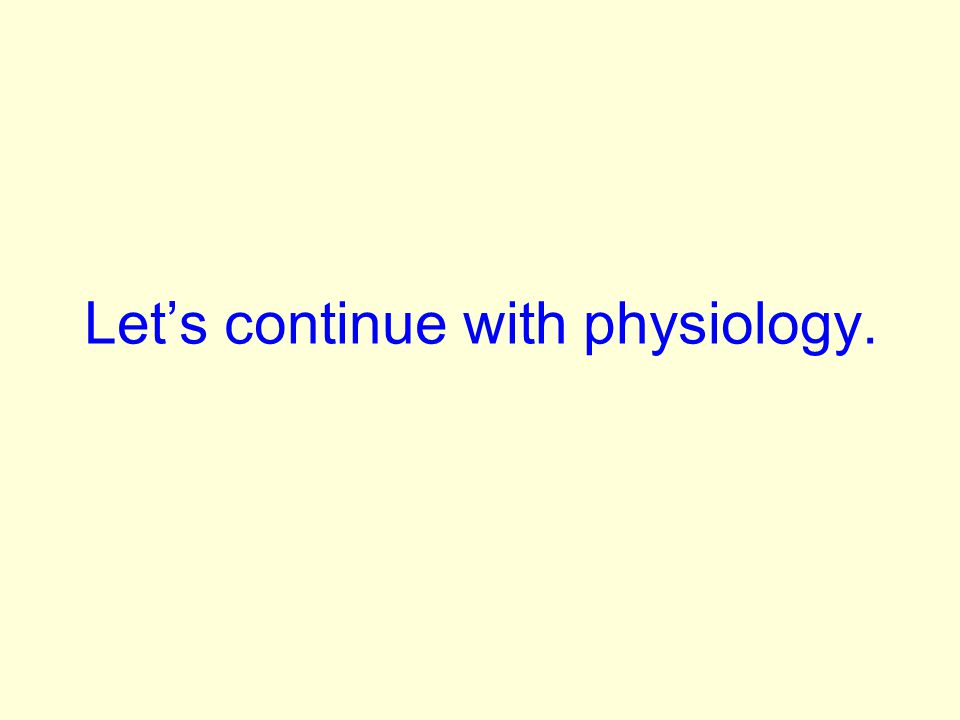 Lets continue with physiology.