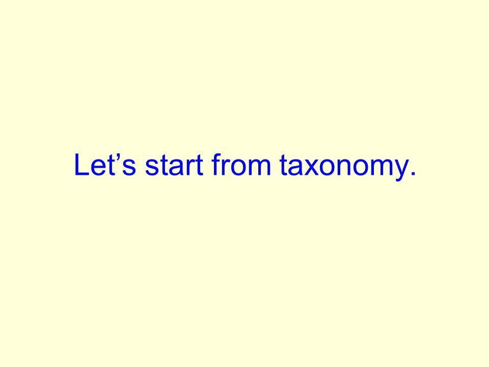 Lets start from taxonomy.